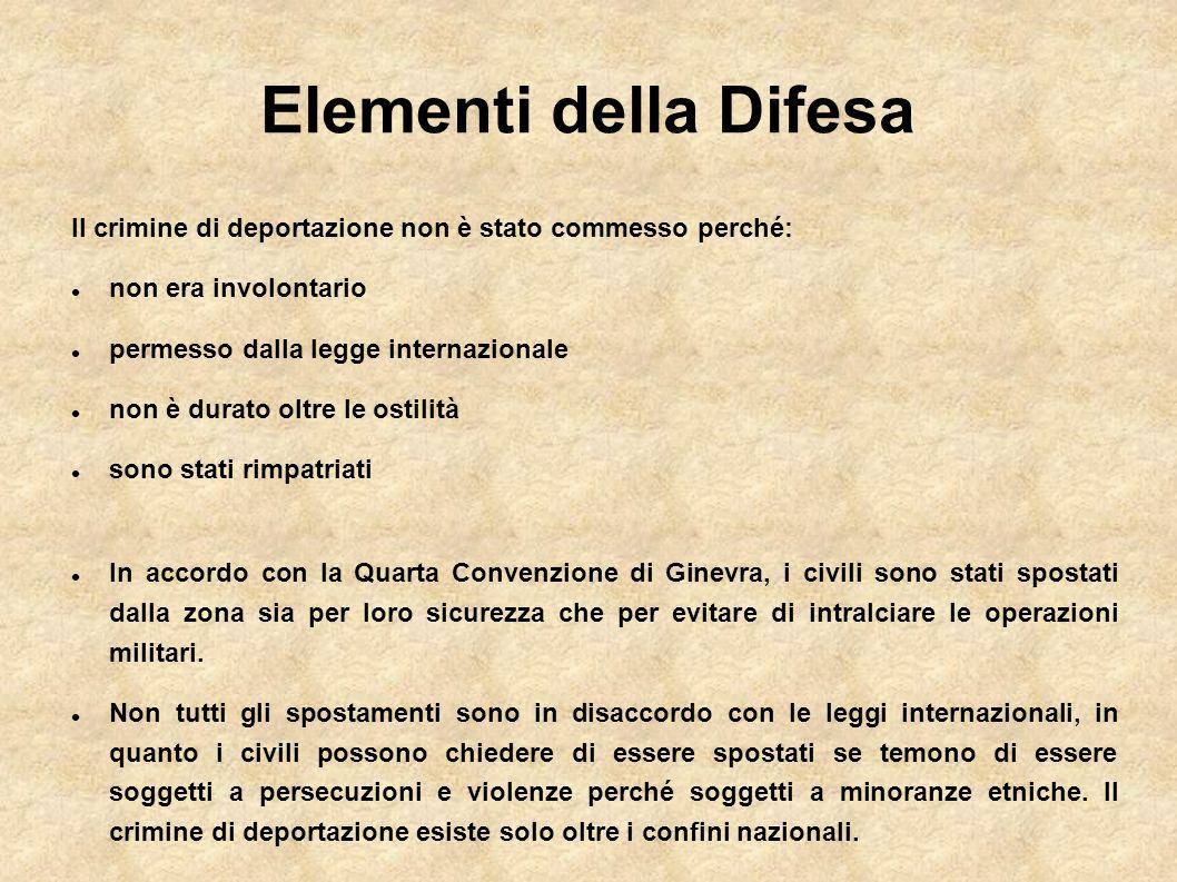 Elementi della Difesa Il crimine di deportazione non è stato commesso perché: non era involontario permesso dalla legge internazionale non è durato ol