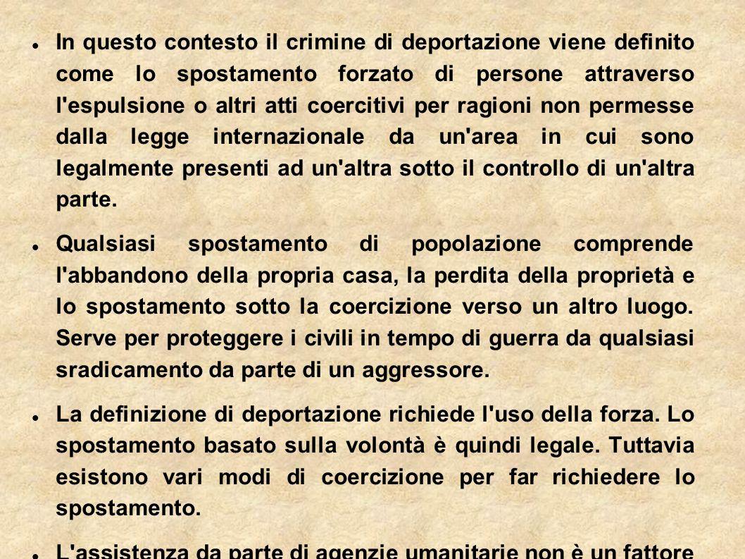 In questo contesto il crimine di deportazione viene definito come lo spostamento forzato di persone attraverso l'espulsione o altri atti coercitivi pe