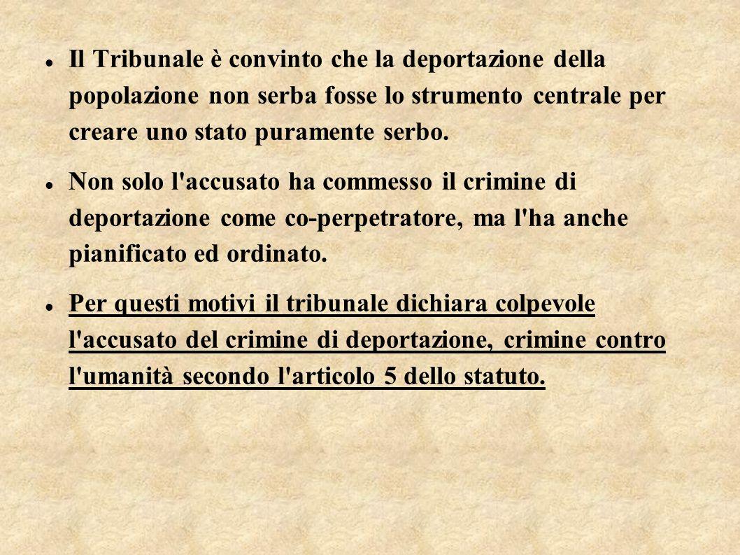 Il Tribunale è convinto che la deportazione della popolazione non serba fosse lo strumento centrale per creare uno stato puramente serbo. Non solo l'a