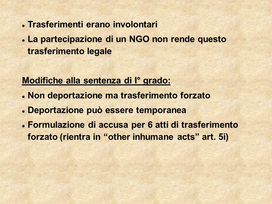 Trasferimenti erano involontari La partecipazione di un NGO non rende questo trasferimento legale Modifiche alla sentenza di I° grado: Non deportazion
