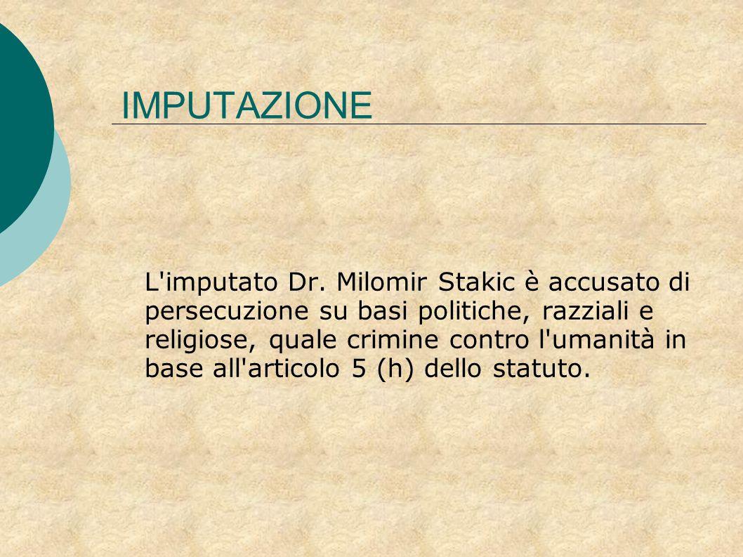 L'imputato Dr. Milomir Stakic è accusato di persecuzione su basi politiche, razziali e religiose, quale crimine contro l'umanità in base all'articolo