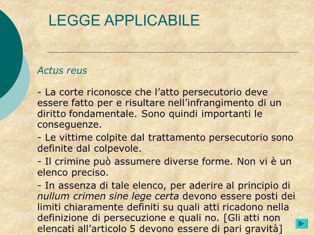 LEGGE APPLICABILE Actus reus - La corte riconosce che latto persecutorio deve essere fatto per e risultare nellinfrangimento di un diritto fondamental