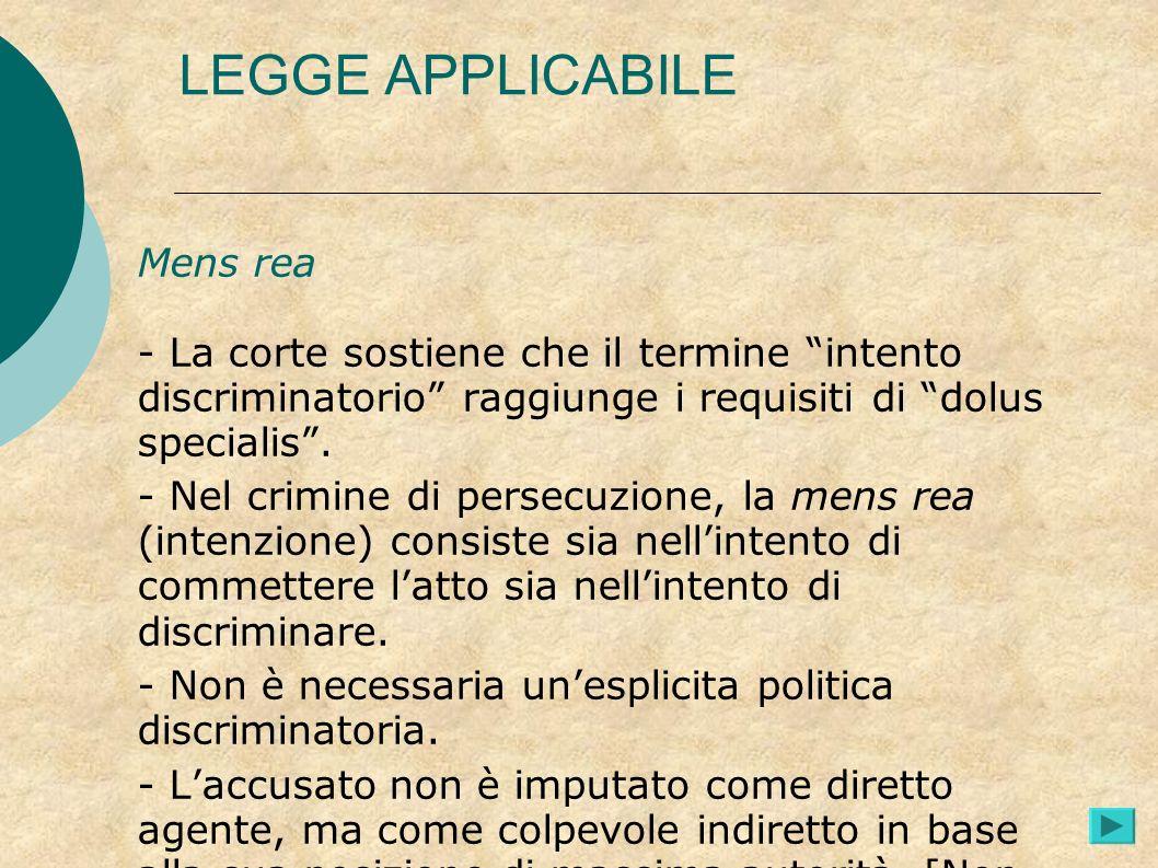 LEGGE APPLICABILE Mens rea - La corte sostiene che il termine intento discriminatorio raggiunge i requisiti di dolus specialis. - Nel crimine di perse