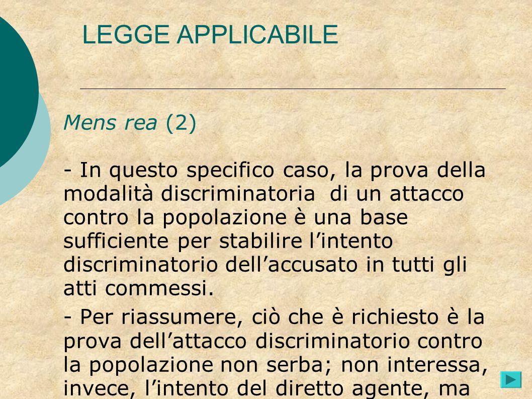 LEGGE APPLICABILE Mens rea (2) - In questo specifico caso, la prova della modalità discriminatoria di un attacco contro la popolazione è una base suff