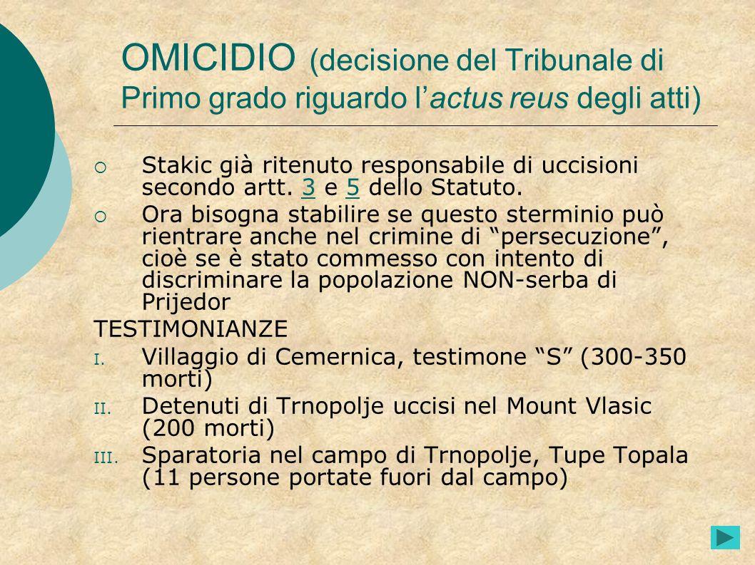 OMICIDIO (decisione del Tribunale di Primo grado riguardo lactus reus degli atti) Stakic già ritenuto responsabile di uccisioni secondo artt. 3 e 5 de