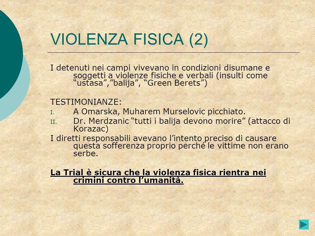 VIOLENZA FISICA (2) I detenuti nei campi vivevano in condizioni disumane e soggetti a violenze fisiche e verbali (insulti come ustasa,balija, Green Be
