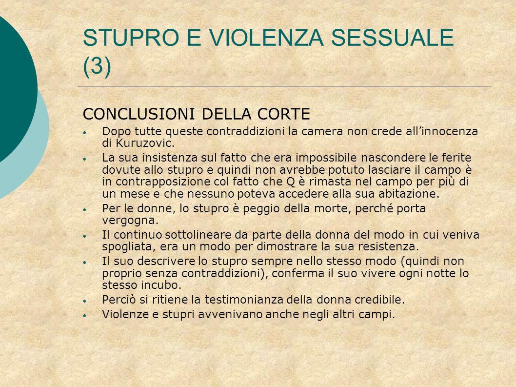 STUPRO E VIOLENZA SESSUALE (3) CONCLUSIONI DELLA CORTE Dopo tutte queste contraddizioni la camera non crede allinnocenza di Kuruzovic. La sua insisten