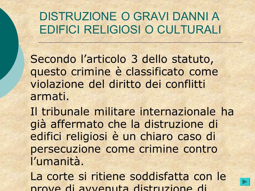 DISTRUZIONE O GRAVI DANNI A EDIFICI RELIGIOSI O CULTURALI Secondo larticolo 3 dello statuto, questo crimine è classificato come violazione del diritto