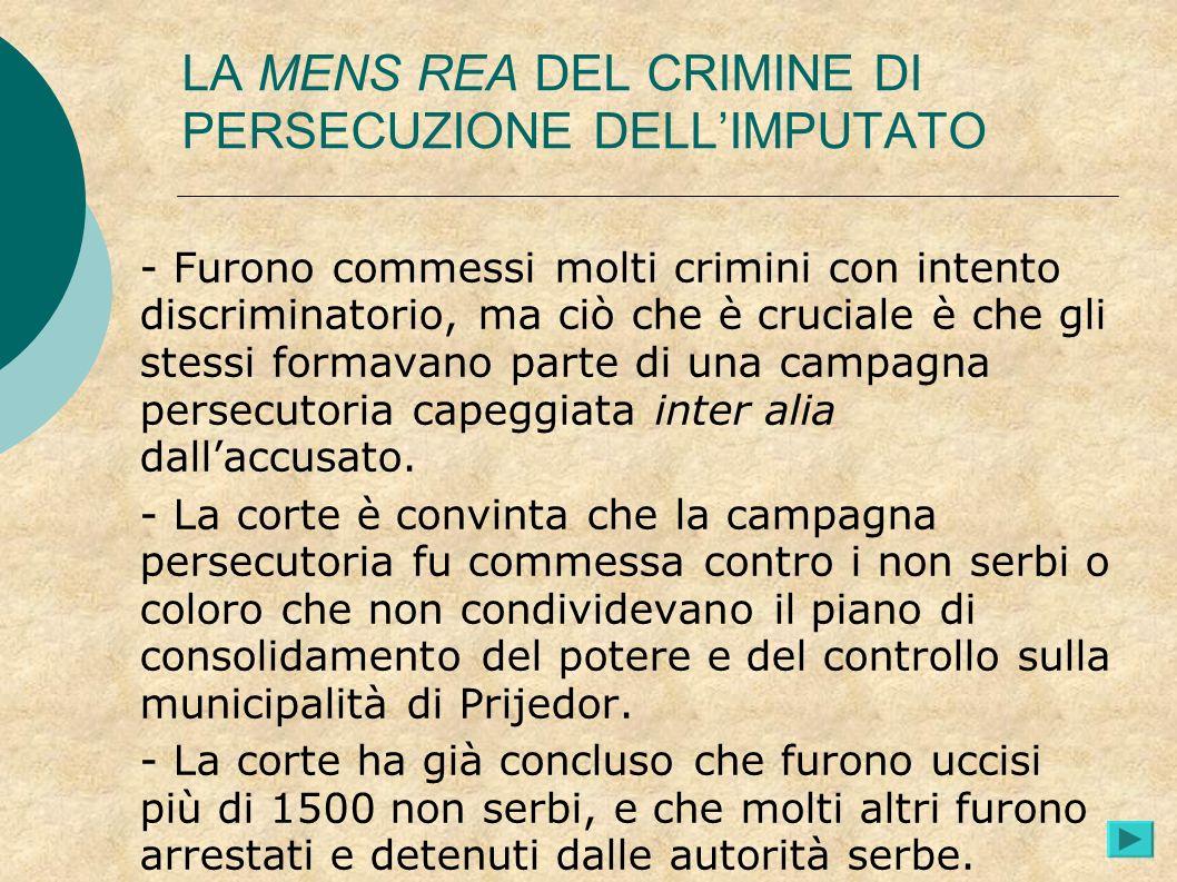 LA MENS REA DEL CRIMINE DI PERSECUZIONE DELLIMPUTATO - Furono commessi molti crimini con intento discriminatorio, ma ciò che è cruciale è che gli stes