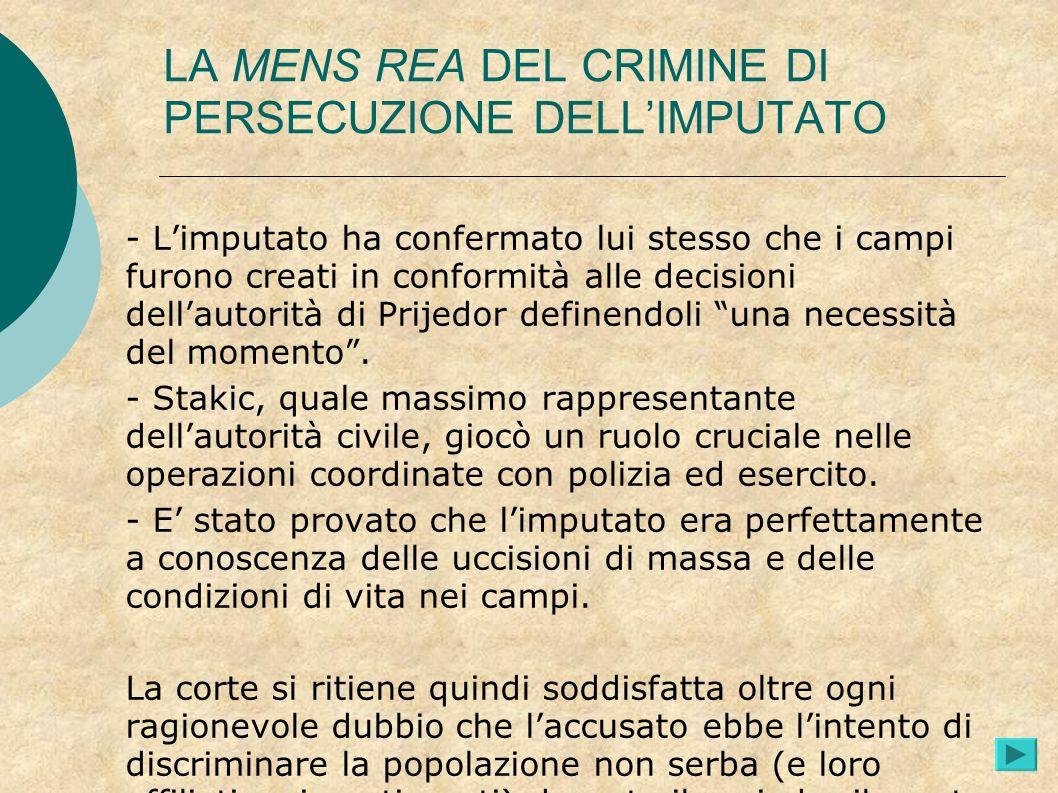 LA MENS REA DEL CRIMINE DI PERSECUZIONE DELLIMPUTATO - Limputato ha confermato lui stesso che i campi furono creati in conformità alle decisioni della