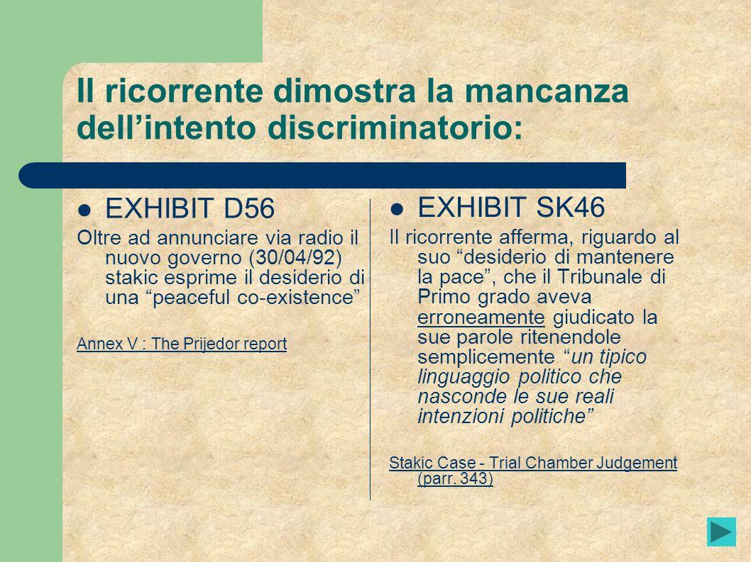 Il ricorrente dimostra la mancanza dellintento discriminatorio: EXHIBIT D56 Oltre ad annunciare via radio il nuovo governo (30/04/92) stakic esprime i