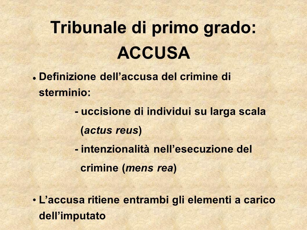 Tribunale di primo grado: ACCUSA Definizione dellaccusa del crimine di sterminio: - uccisione di individui su larga scala (actus reus) - intenzionalit