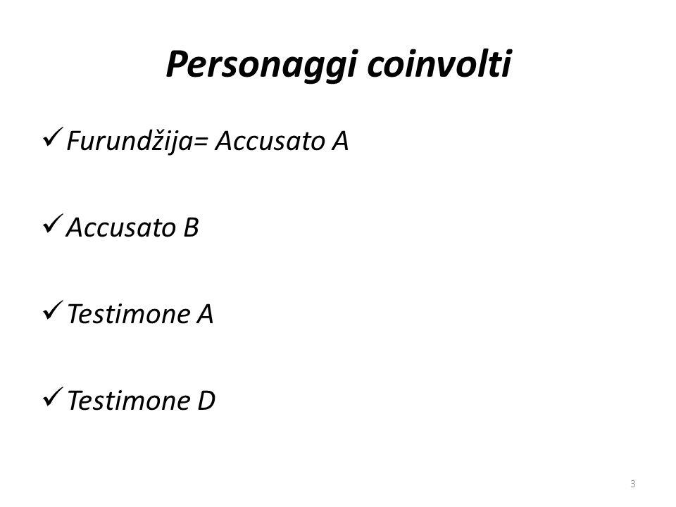 Personaggi coinvolti Furundžija= Accusato A Accusato B Testimone A Testimone D 3