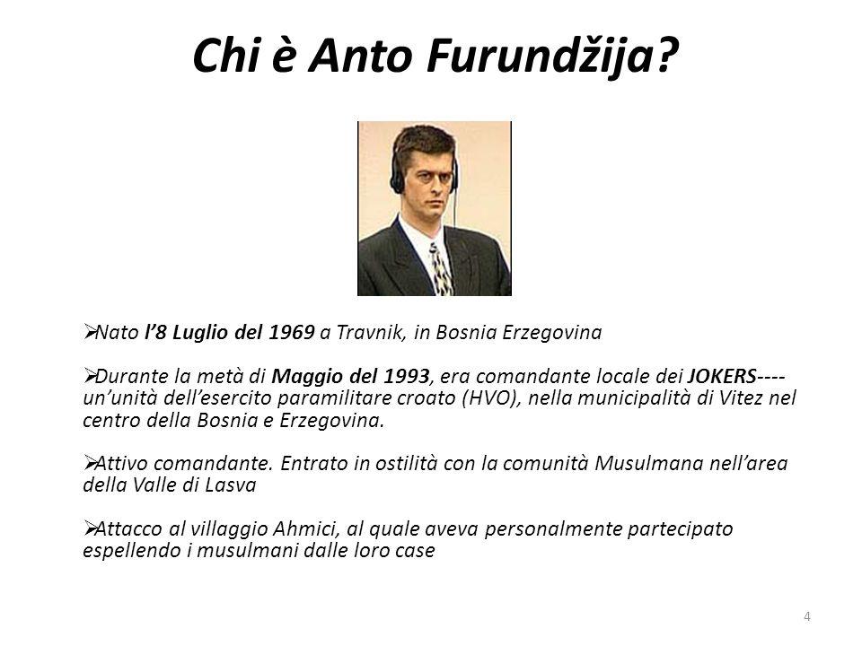 Chi è Anto Furundžija? Nato l8 Luglio del 1969 a Travnik, in Bosnia Erzegovina Durante la metà di Maggio del 1993, era comandante locale dei JOKERS---