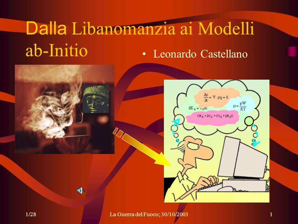 1/28La Guerra del Fuoco; 30/10/20031 Dalla Libanomanzia ai Modelli ab-Initio Leonardo Castellano