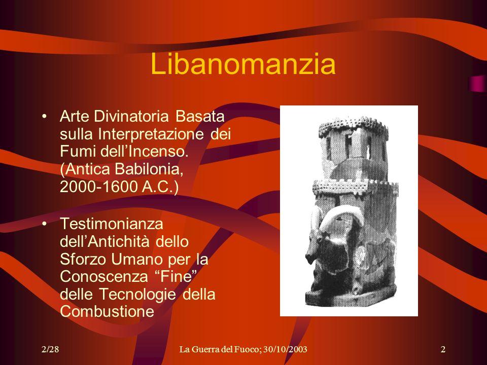 2/28La Guerra del Fuoco; 30/10/20032 Libanomanzia Arte Divinatoria Basata sulla Interpretazione dei Fumi dellIncenso.