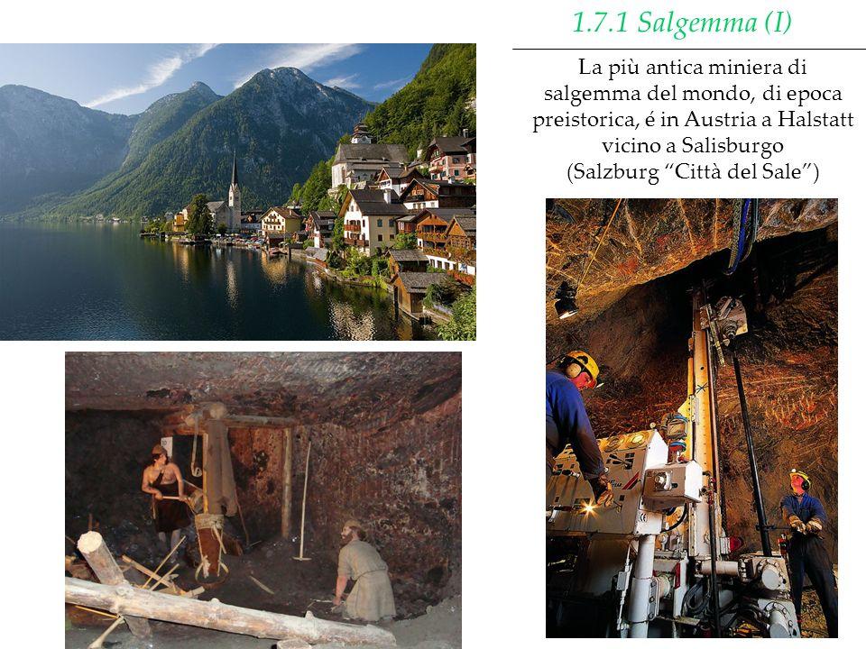 La più antica miniera di salgemma del mondo, di epoca preistorica, é in Austria a Halstatt vicino a Salisburgo (Salzburg Città del Sale) 1.7.1 Salgemm