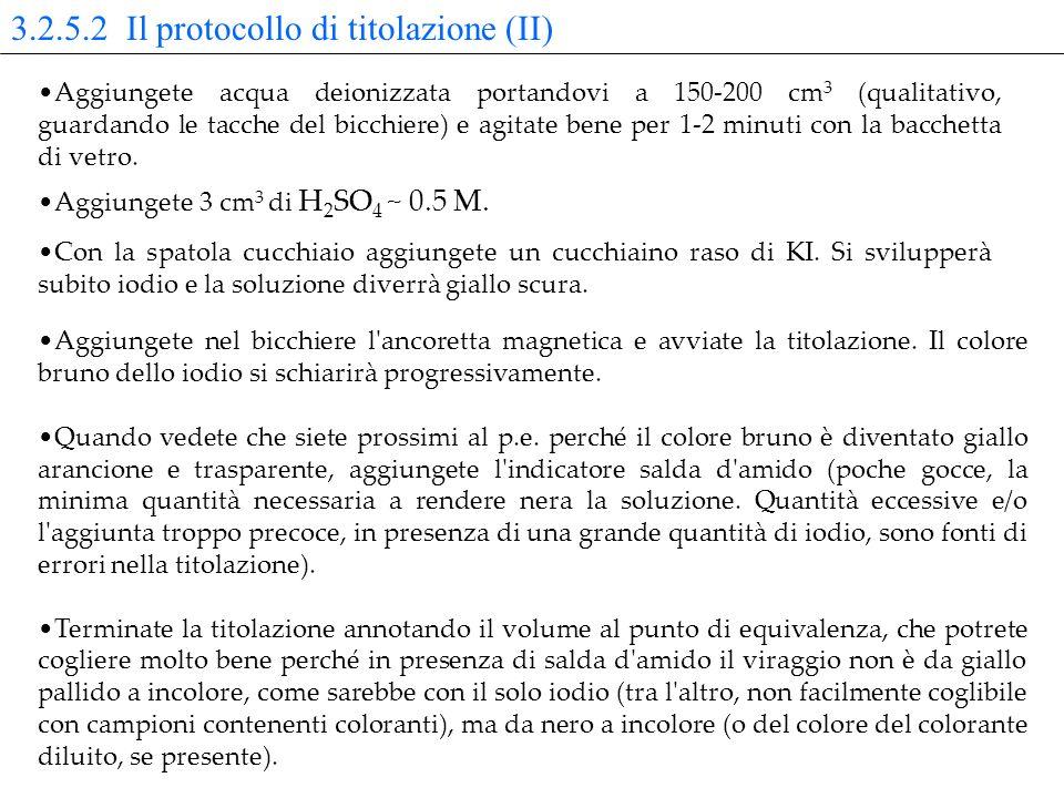 3.2.5.2 Il protocollo di titolazione (II) Aggiungete acqua deionizzata portandovi a 150-200 cm 3 (qualitativo, guardando le tacche del bicchiere) e agitate bene per 1-2 minuti con la bacchetta di vetro.