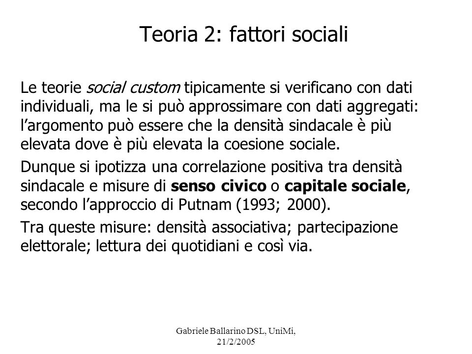 Gabriele Ballarino DSL, UniMi, 21/2/2005 Le teorie social custom tipicamente si verificano con dati individuali, ma le si può approssimare con dati ag