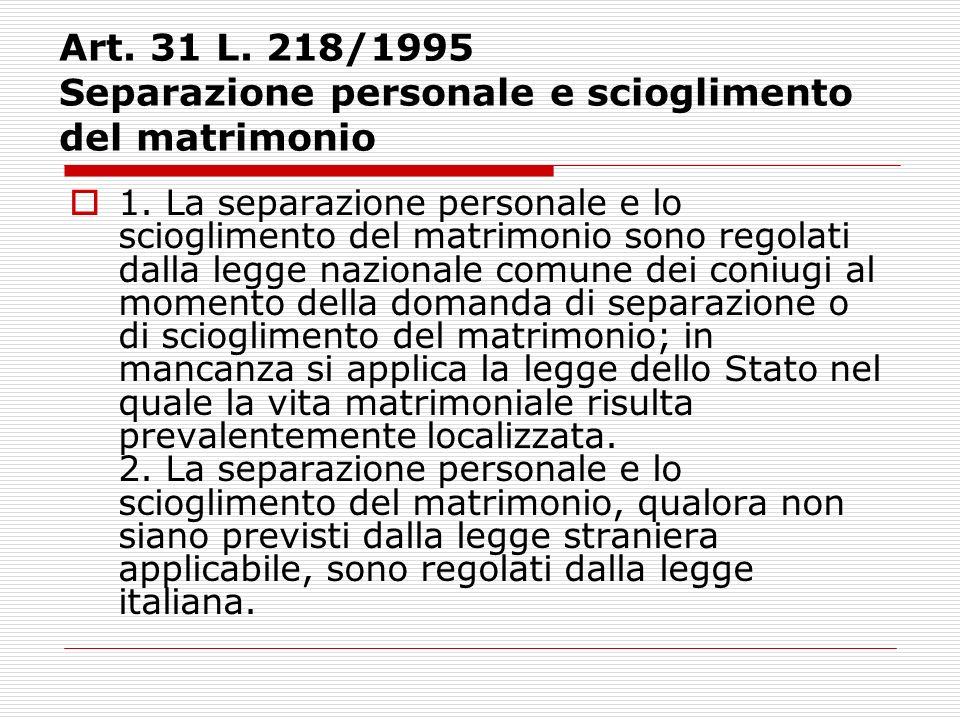 Art. 31 L. 218/1995 Separazione personale e scioglimento del matrimonio 1. La separazione personale e lo scioglimento del matrimonio sono regolati dal