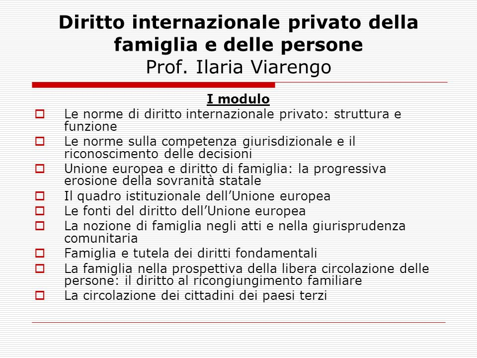 Diritto internazionale privato della famiglia e delle persone Prof. Ilaria Viarengo I modulo Le norme di diritto internazionale privato: struttura e f