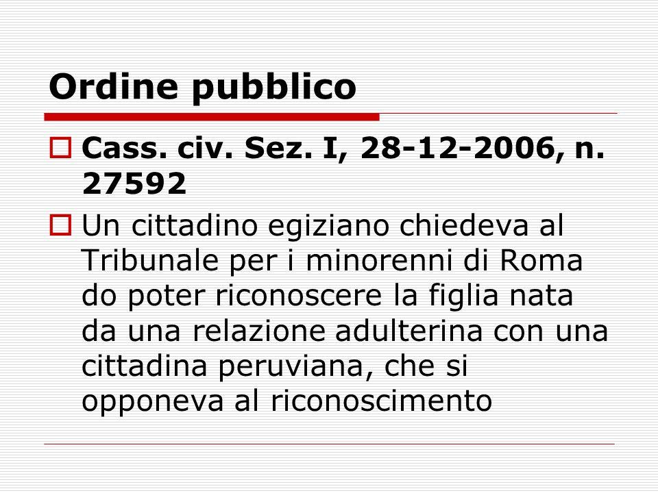 Ordine pubblico Cass. civ. Sez. I, 28-12-2006, n. 27592 Un cittadino egiziano chiedeva al Tribunale per i minorenni di Roma do poter riconoscere la fi