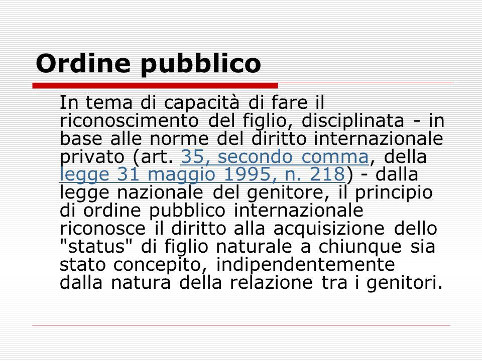 Ordine pubblico In tema di capacità di fare il riconoscimento del figlio, disciplinata - in base alle norme del diritto internazionale privato (art. 3