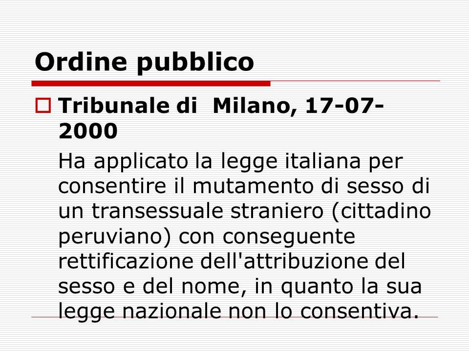 Ordine pubblico Tribunale di Milano, 17-07- 2000 Ha applicato la legge italiana per consentire il mutamento di sesso di un transessuale straniero (cit