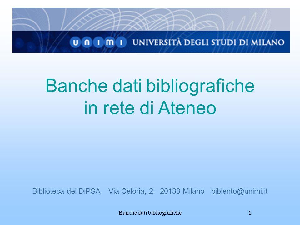 Banche dati bibliografiche1 Banche dati bibliografiche in rete di Ateneo Biblioteca del DiPSA Via Celoria, 2 - 20133 Milano biblento@unimi.it