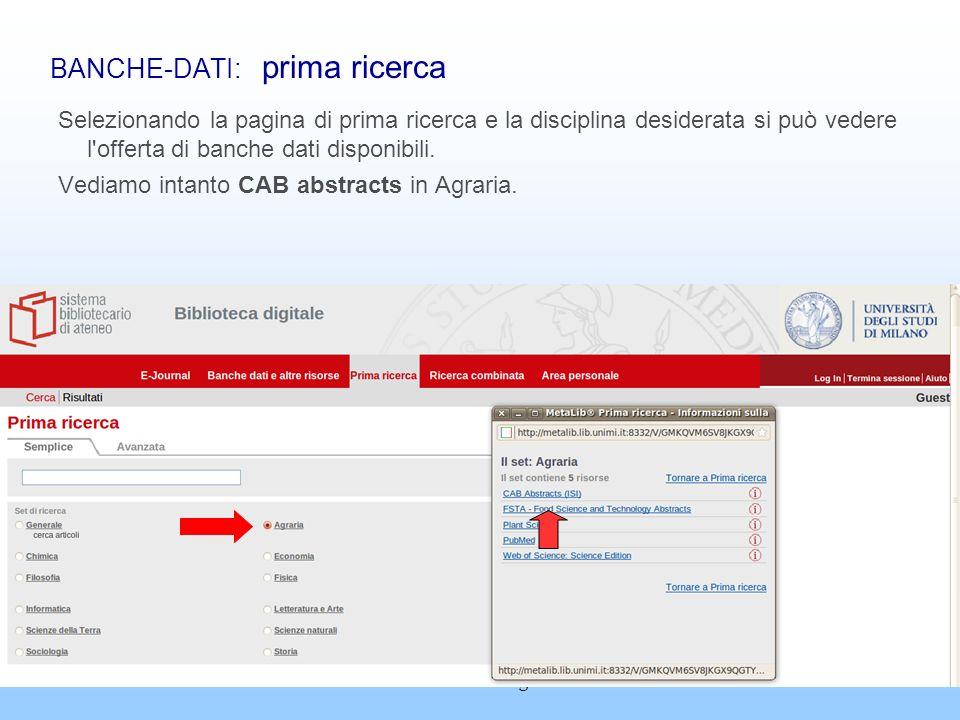 Banche dati bibliografiche11 BANCHE-DATI: prima ricerca Selezionando la pagina di prima ricerca e la disciplina desiderata si può vedere l'offerta di
