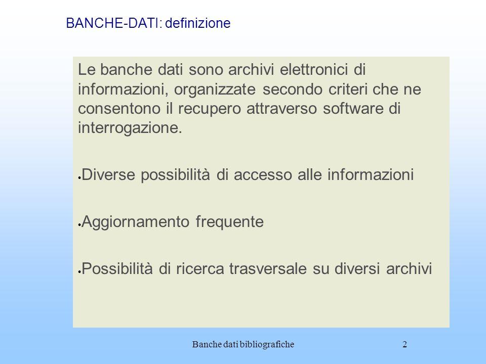 Banche dati bibliografiche2 BANCHE-DATI: definizione Le banche dati sono archivi elettronici di informazioni, organizzate secondo criteri che ne conse