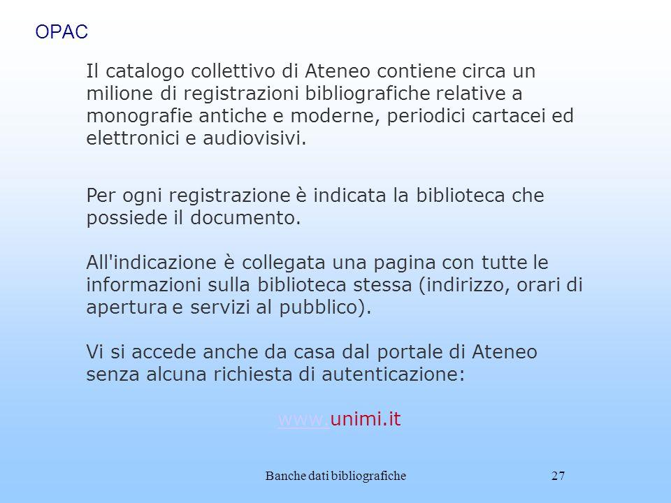 Banche dati bibliografiche27 OPAC Il catalogo collettivo di Ateneo contiene circa un milione di registrazioni bibliografiche relative a monografie ant