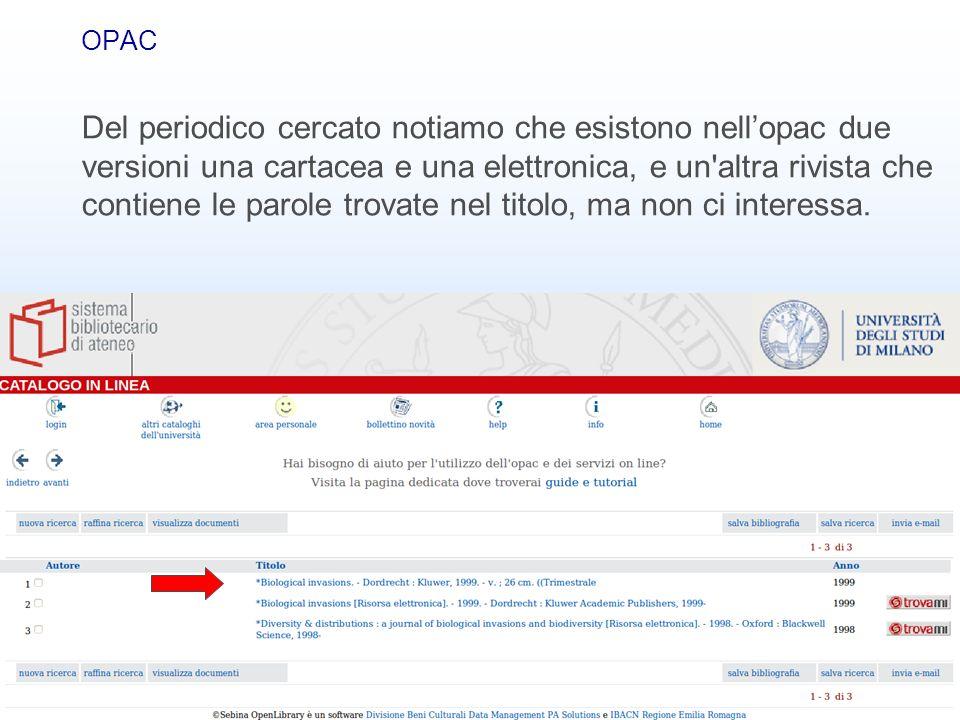 Banche dati bibliografiche29 OPAC Del periodico cercato notiamo che esistono nellopac due versioni una cartacea e una elettronica, e un'altra rivista