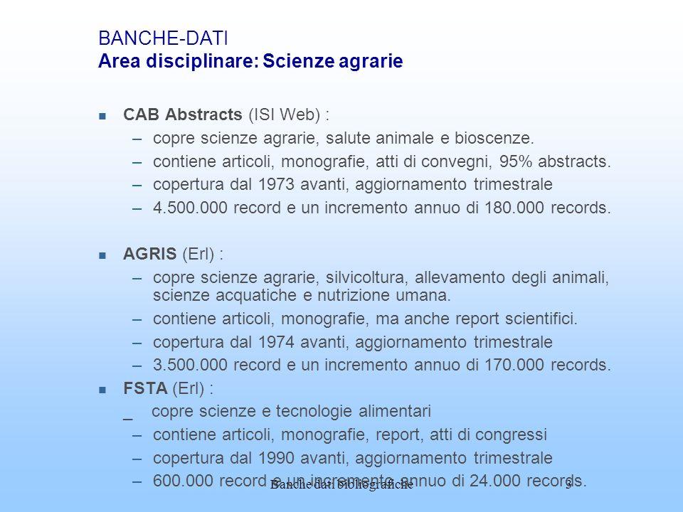 Banche dati bibliografiche3 BANCHE-DATI Area disciplinare: Scienze agrarie CAB Abstracts (ISI Web) : –copre scienze agrarie, salute animale e bioscenz