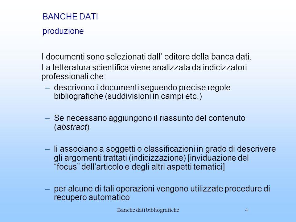 Banche dati bibliografiche4 BANCHE DATI produzione I documenti sono selezionati dall editore della banca dati. La letteratura scientifica viene analiz