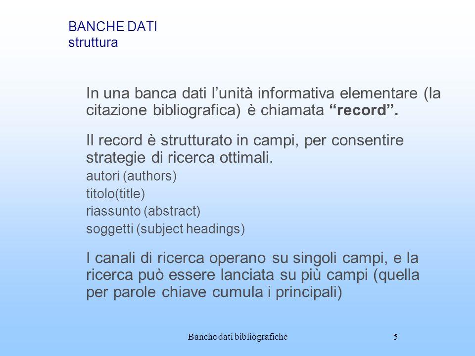 Banche dati bibliografiche5 BANCHE DATI struttura In una banca dati lunità informativa elementare (la citazione bibliografica) è chiamata record. Il r