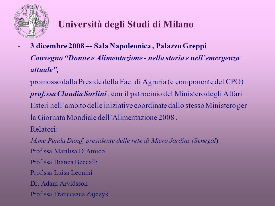 -3 dicembre 2008 –- Sala Napoleonica, Palazzo Greppi Convegno Donne e Alimentazione - nella storia e nellemergenza attuale, promosso dalla Preside della Fac.