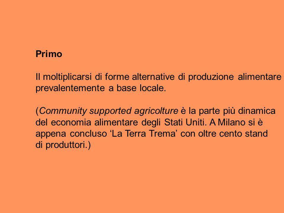 Primo Il moltiplicarsi di forme alternative di produzione alimentare prevalentemente a base locale.