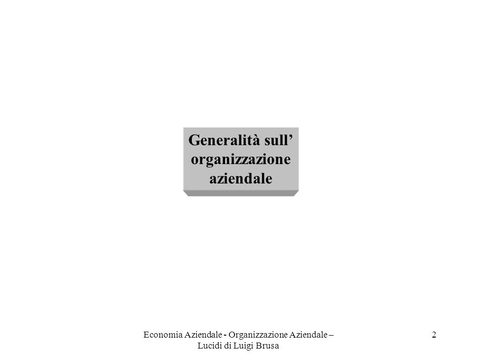 Economia Aziendale - Organizzazione Aziendale – Lucidi di Luigi Brusa 23 Oggetto della decisione Oggetto della decisione: - secondo quali criteri è opportuno raggruppare le posizioni di lavoro/unità organizzative.