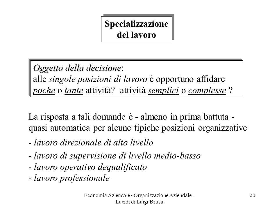 Economia Aziendale - Organizzazione Aziendale – Lucidi di Luigi Brusa 20 Specializzazione del lavoro Specializzazione del lavoro La risposta a tali do