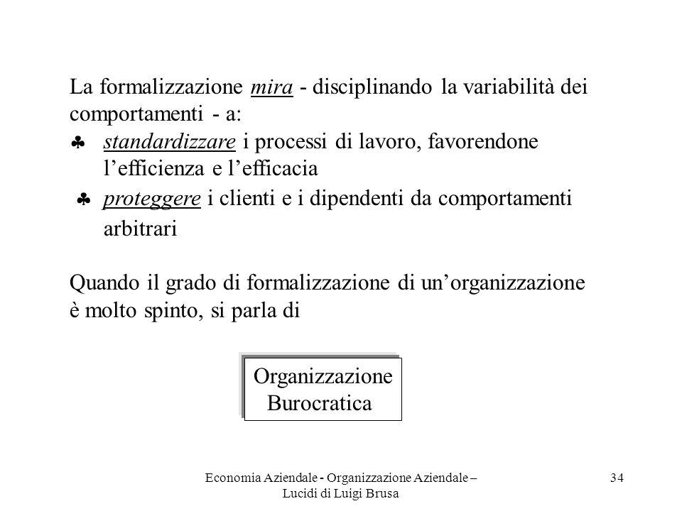 Economia Aziendale - Organizzazione Aziendale – Lucidi di Luigi Brusa 34 La formalizzazione mira - disciplinando la variabilità dei comportamenti - a: