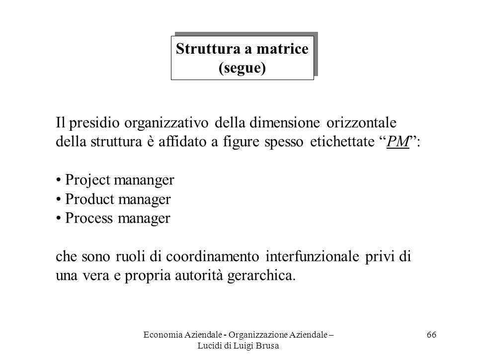 Economia Aziendale - Organizzazione Aziendale – Lucidi di Luigi Brusa 66 Struttura a matrice (segue) Struttura a matrice (segue) Il presidio organizza
