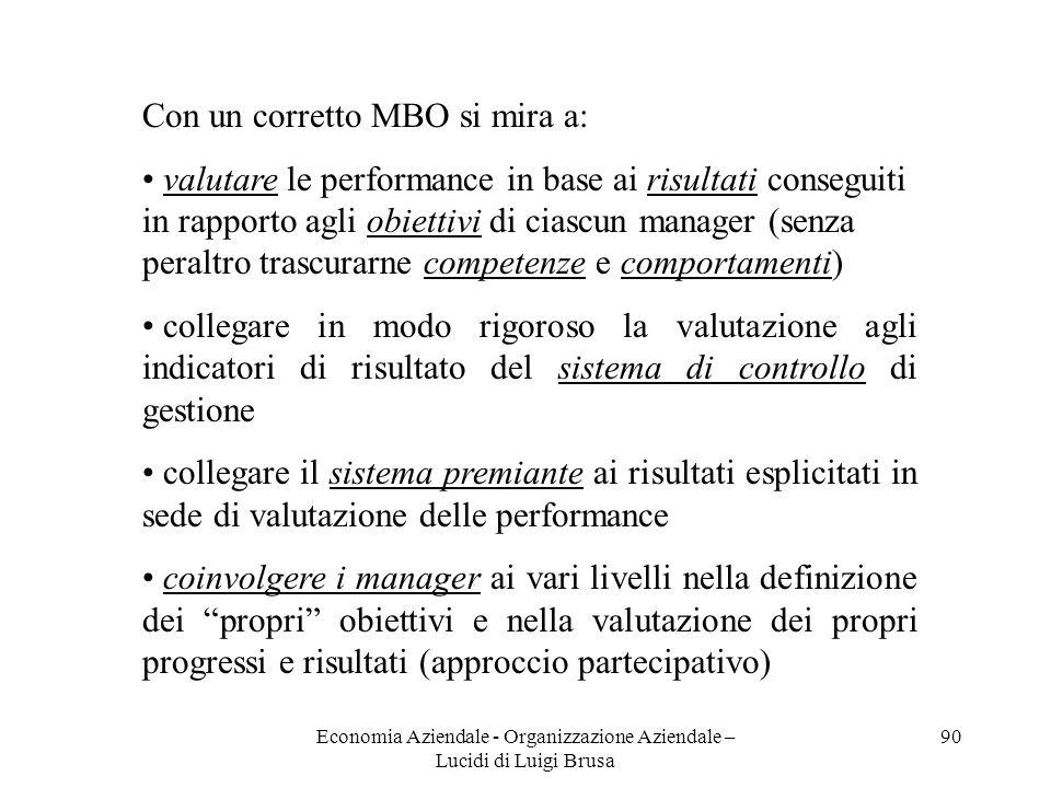 Economia Aziendale - Organizzazione Aziendale – Lucidi di Luigi Brusa 90 Con un corretto MBO si mira a: valutare le performance in base ai risultati c