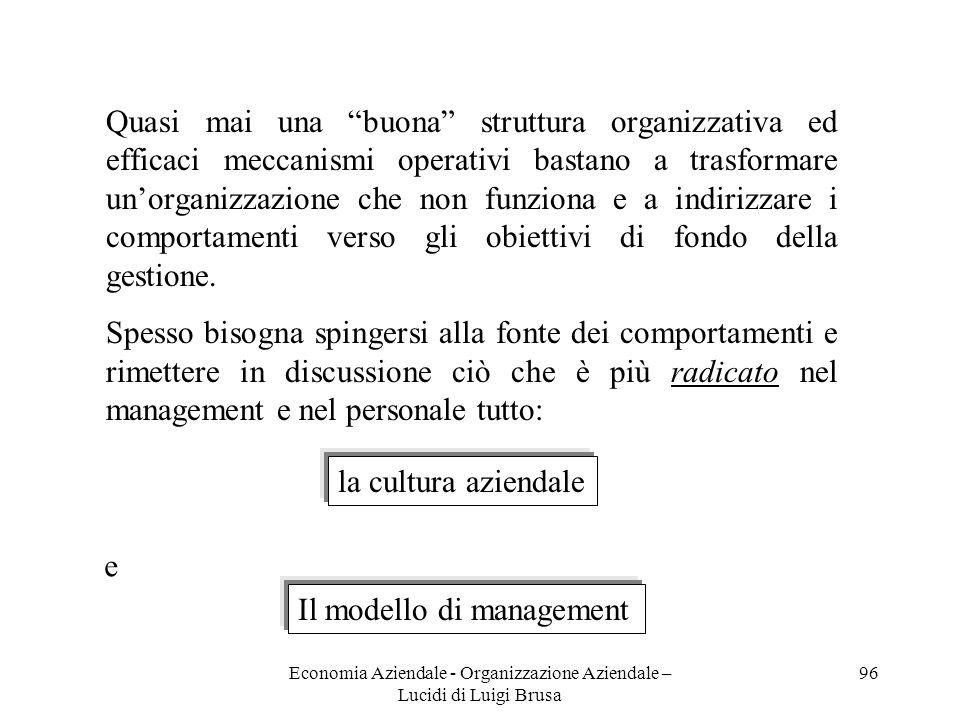 Economia Aziendale - Organizzazione Aziendale – Lucidi di Luigi Brusa 96 Quasi mai una buona struttura organizzativa ed efficaci meccanismi operativi