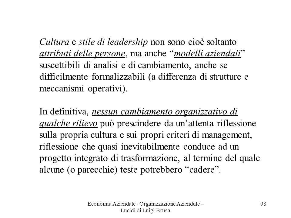 Economia Aziendale - Organizzazione Aziendale – Lucidi di Luigi Brusa 98 Cultura e stile di leadership non sono cioè soltanto attributi delle persone,