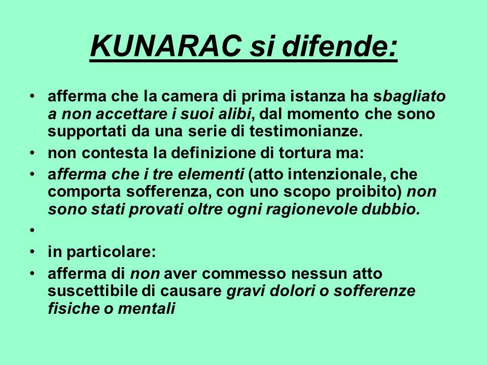 KUNARAC si difende: afferma che la camera di prima istanza ha sbagliato a non accettare i suoi alibi, dal momento che sono supportati da una serie di