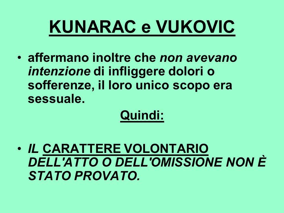 KUNARAC e VUKOVIC affermano inoltre che non avevano intenzione di infliggere dolori o sofferenze, il loro unico scopo era sessuale. Quindi: IL CARATTE