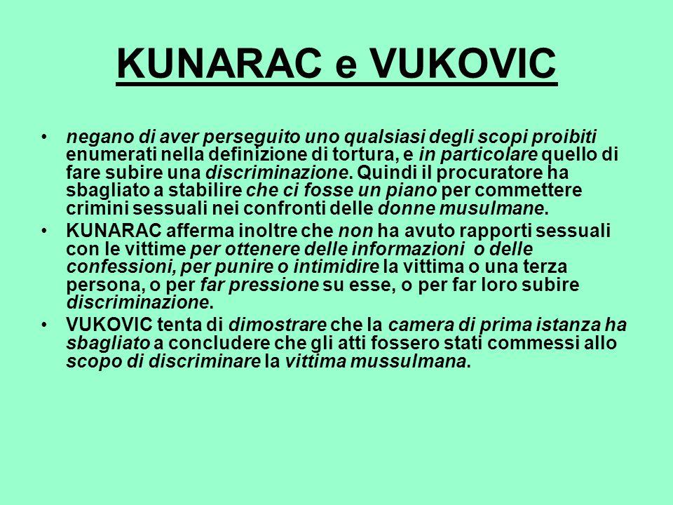 KUNARAC e VUKOVIC negano di aver perseguito uno qualsiasi degli scopi proibiti enumerati nella definizione di tortura, e in particolare quello di fare