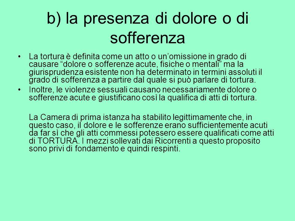 b) la presenza di dolore o di sofferenza La tortura è definita come un atto o unomissione in grado di causare dolore o sofferenze acute, fisiche o men