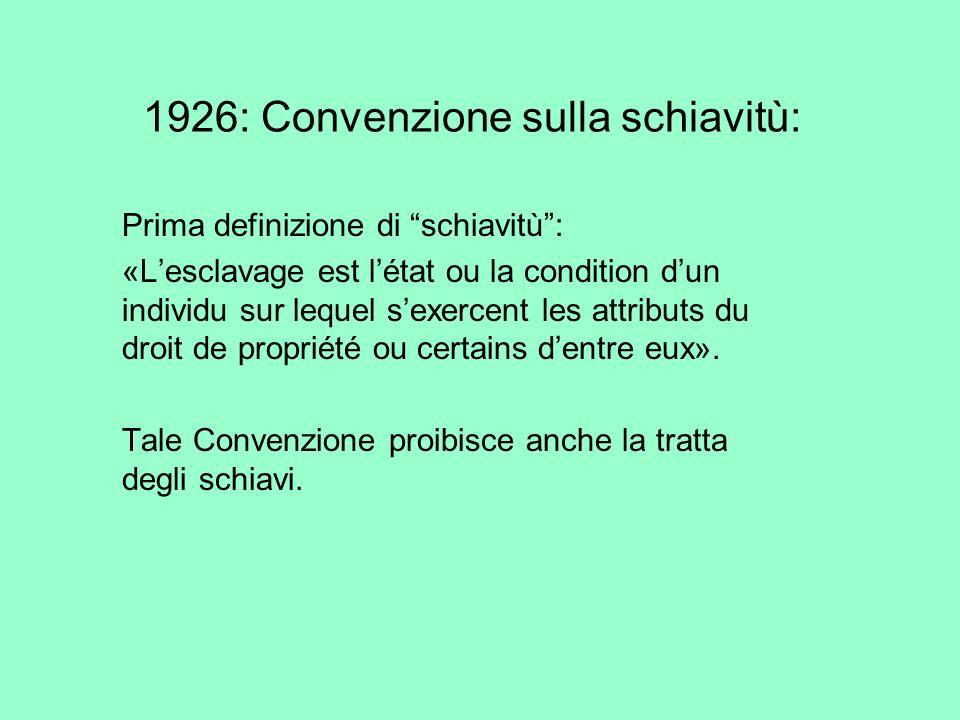 1926: Convenzione sulla schiavitù: Prima definizione di schiavitù: «Lesclavage est létat ou la condition dun individu sur lequel sexercent les attribu